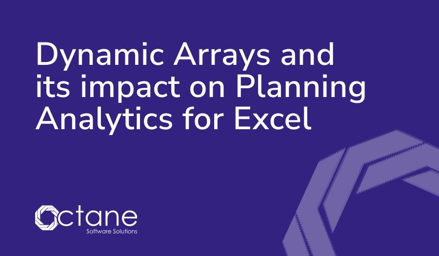 Dynaimc Arrays and Its Impact on Planning Analyics for Excel